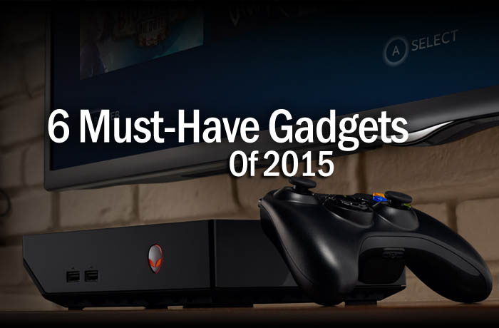 Must have gadgets of 2015