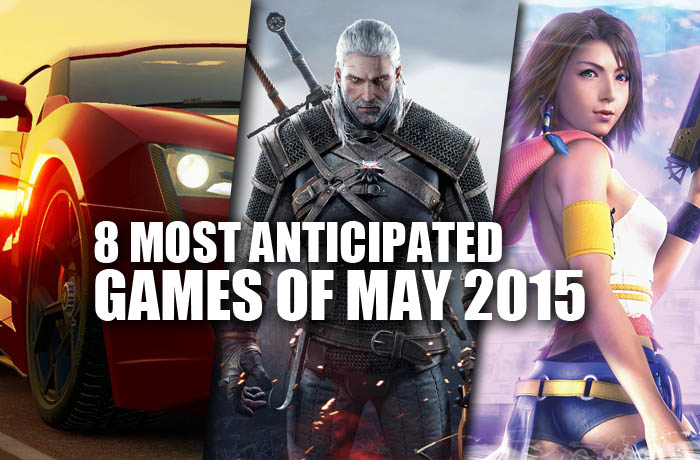 8 most anticipated games of May 2015